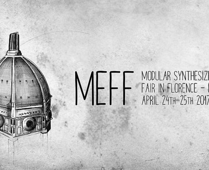 MEFF : Modular synthesizer Exhibition – Fair in Florence  (April 24th – 25th 2017) @ IED Firenze